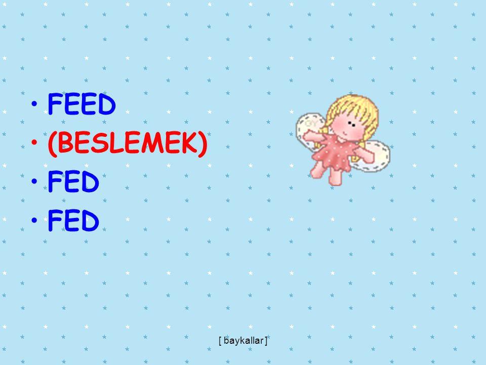 FEED (BESLEMEK) FED [ baykallar ]